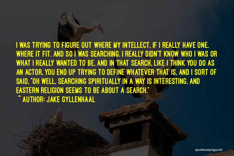 Trying To Be Fit Quotes By Jake Gyllenhaal