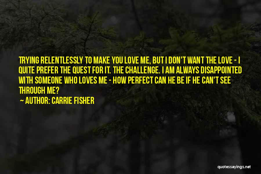 Trying To Be Perfect Quotes By Carrie Fisher