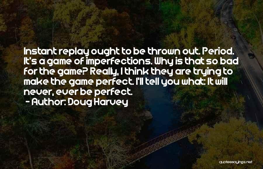 Trying To Be Perfect Quotes By Doug Harvey