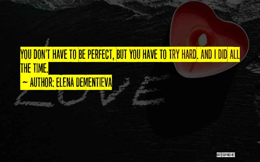 Trying To Be Perfect Quotes By Elena Dementieva