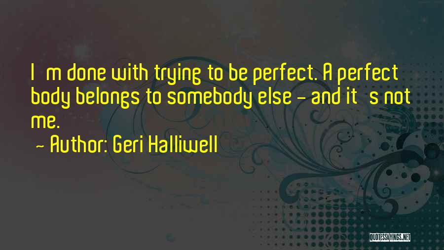 Trying To Be Perfect Quotes By Geri Halliwell