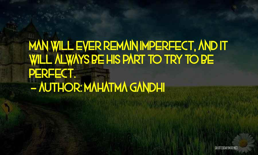 Trying To Be Perfect Quotes By Mahatma Gandhi