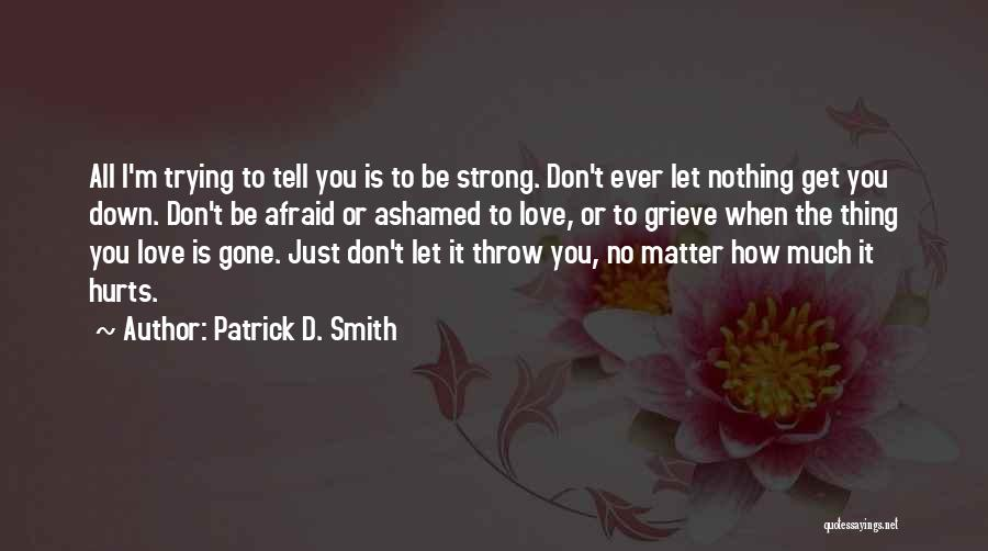 Trying To Be Strong Love Quotes By Patrick D. Smith