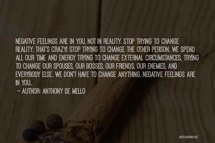 Trying To Change A Person Quotes By Anthony De Mello
