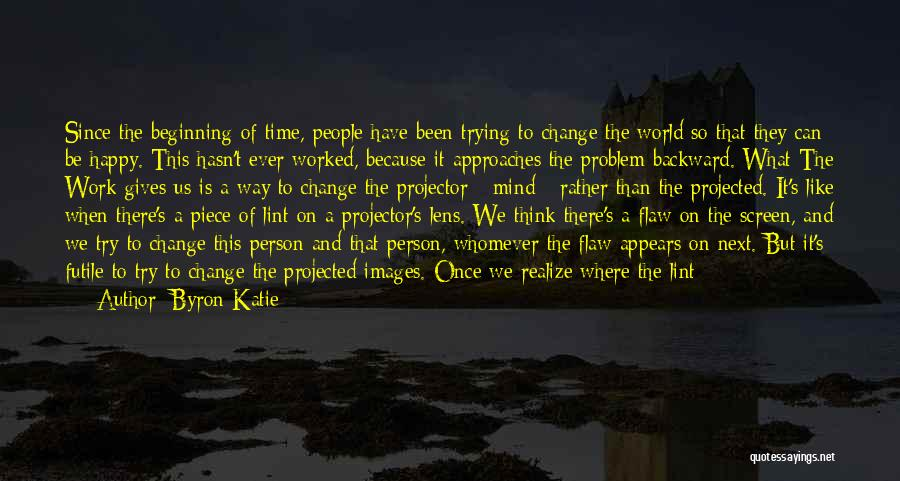 Trying To Change A Person Quotes By Byron Katie