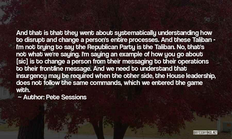 Trying To Change A Person Quotes By Pete Sessions