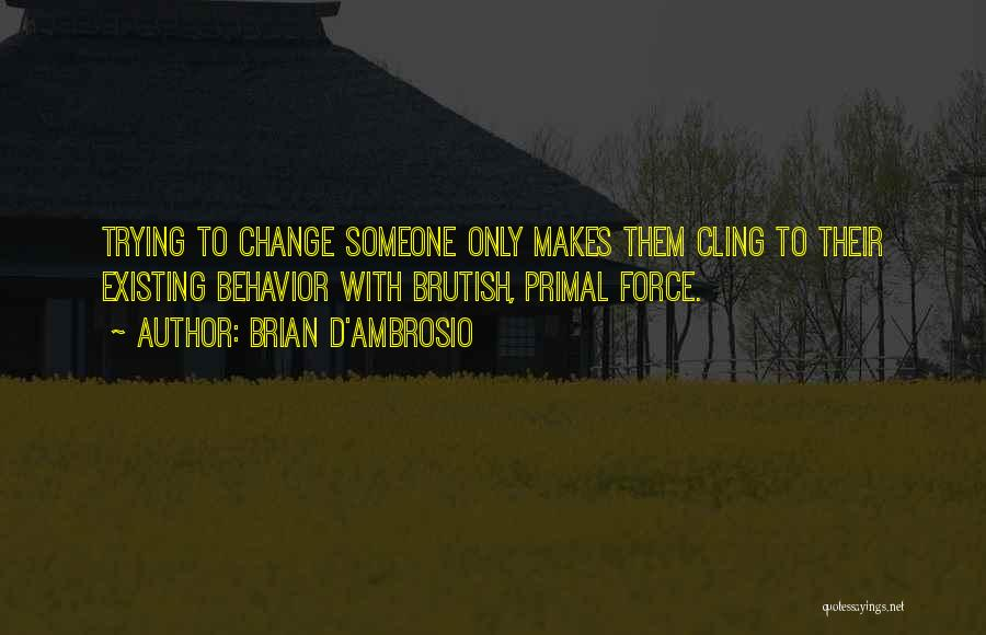 Trying To Change For Someone Quotes By Brian D'Ambrosio