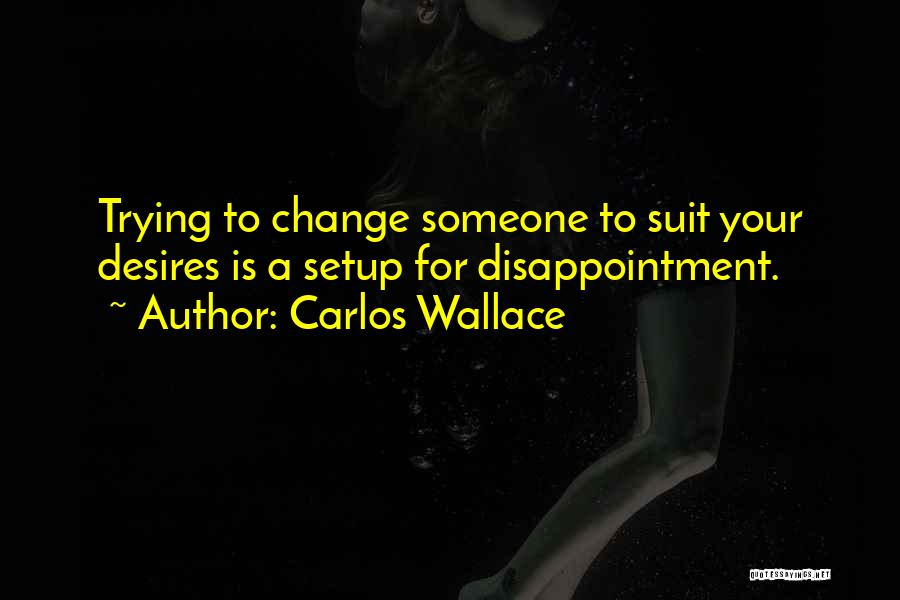 Trying To Change For Someone Quotes By Carlos Wallace