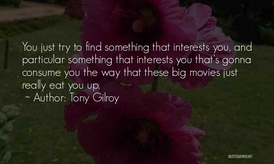 Trying To Find You Quotes By Tony Gilroy