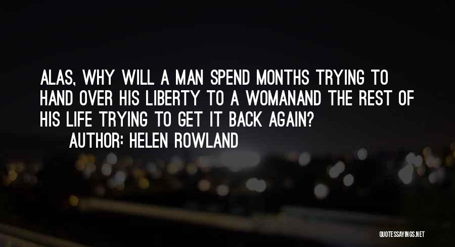 Trying To Get Your Man Back Quotes By Helen Rowland