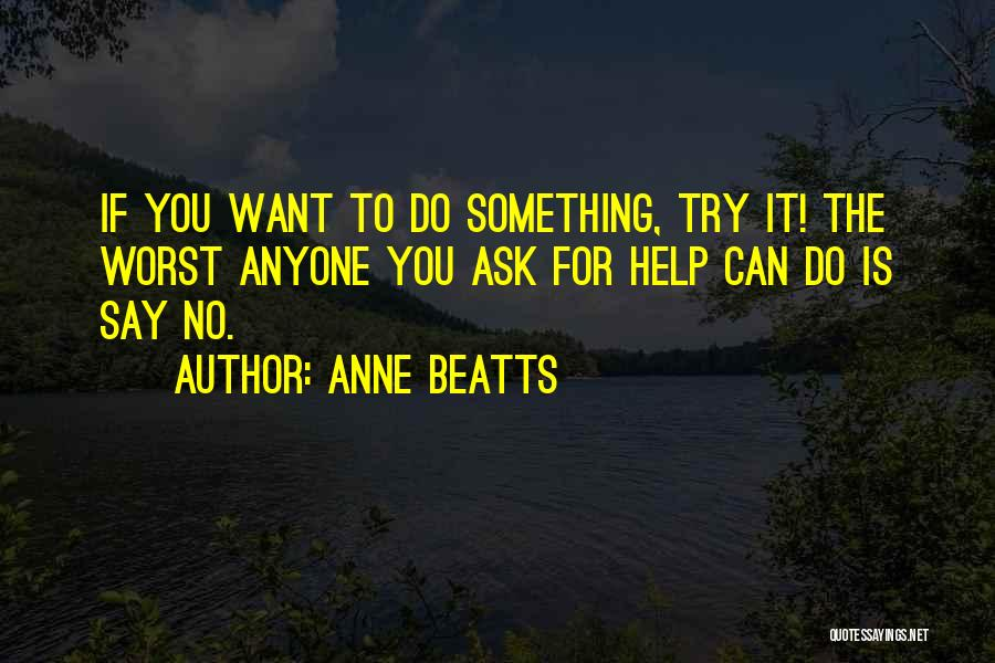 Trying To Help You Quotes By Anne Beatts
