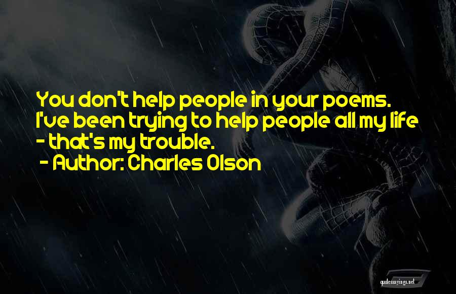 Trying To Help You Quotes By Charles Olson
