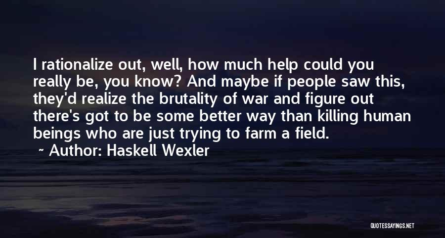 Trying To Help You Quotes By Haskell Wexler