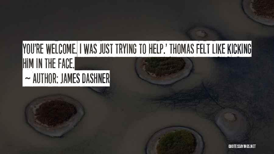 Trying To Help You Quotes By James Dashner