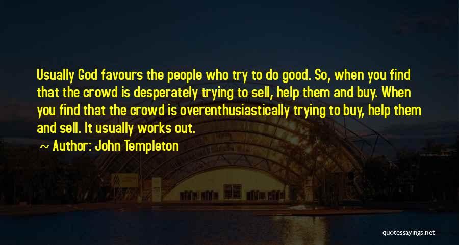 Trying To Help You Quotes By John Templeton
