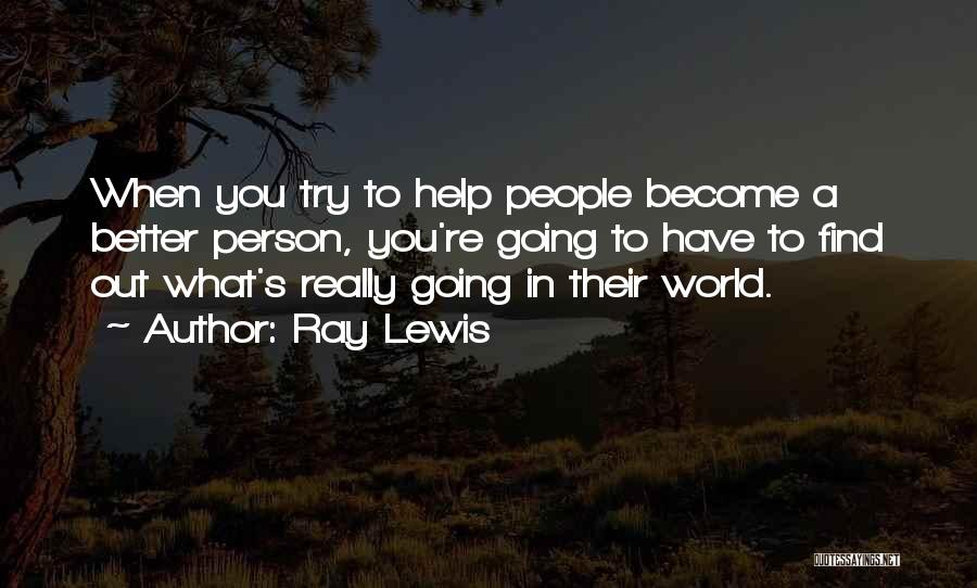 Trying To Help You Quotes By Ray Lewis