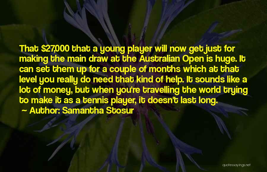Trying To Help You Quotes By Samantha Stosur