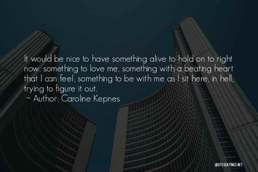 Trying To Hold Onto Love Quotes By Caroline Kepnes