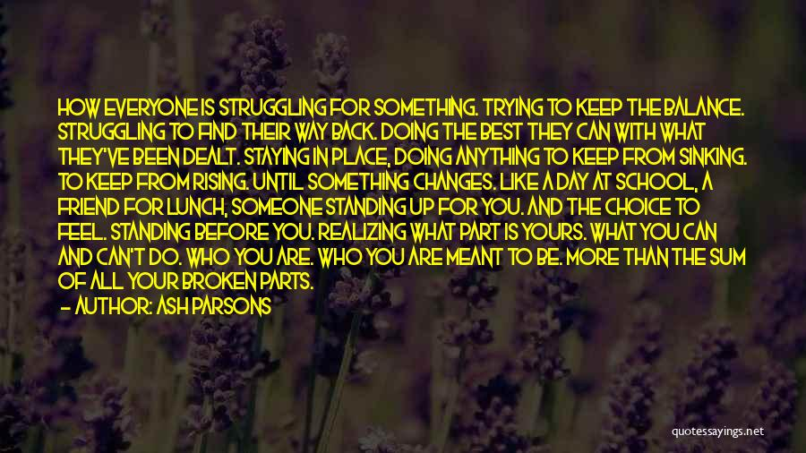Trying To Keep Someone In Your Life Quotes By Ash Parsons