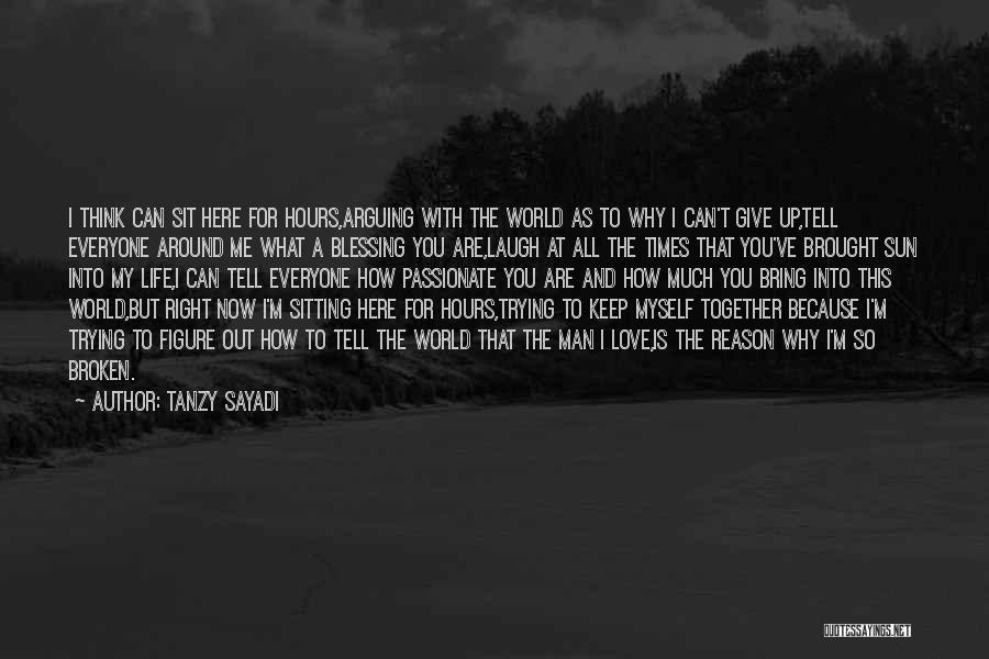 Trying To Keep Someone In Your Life Quotes By Tanzy Sayadi