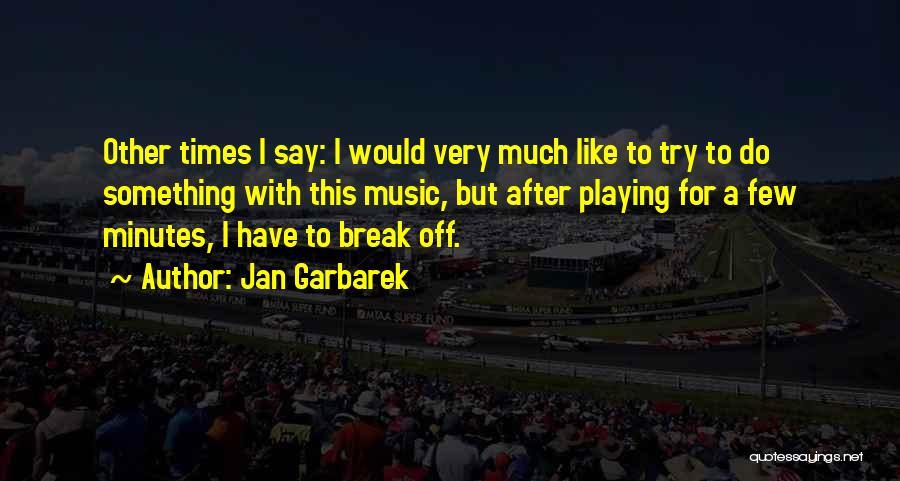 Trying To Say Something Quotes By Jan Garbarek