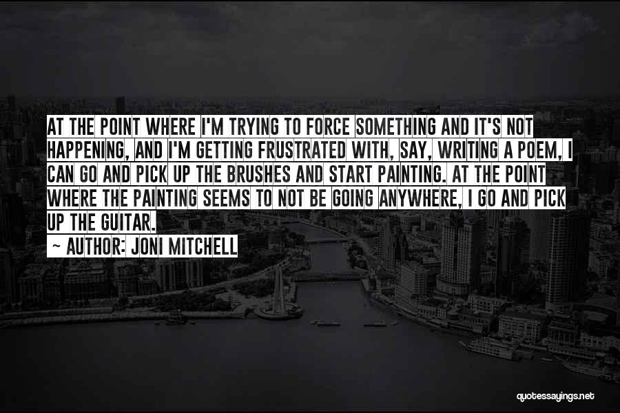 Trying To Say Something Quotes By Joni Mitchell