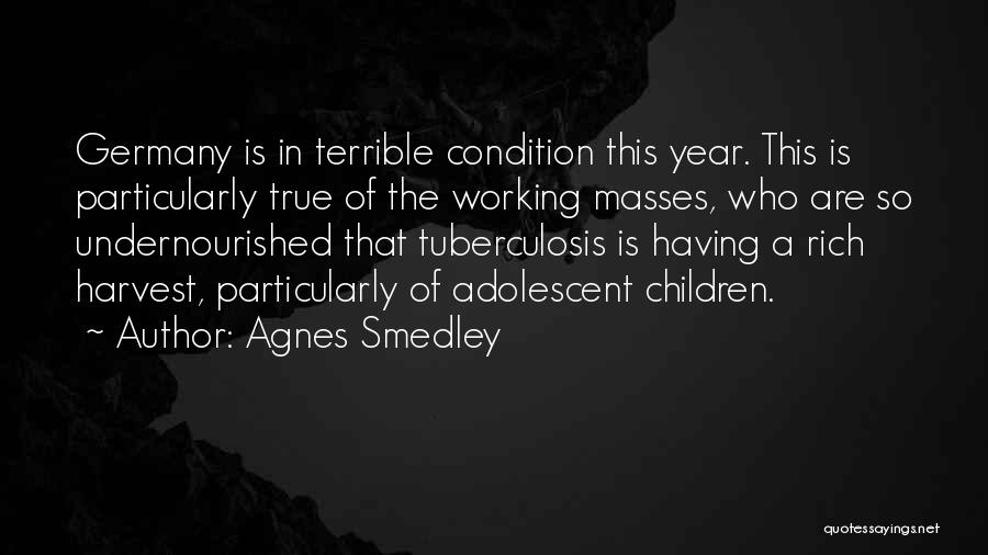 Tuberculosis Quotes By Agnes Smedley
