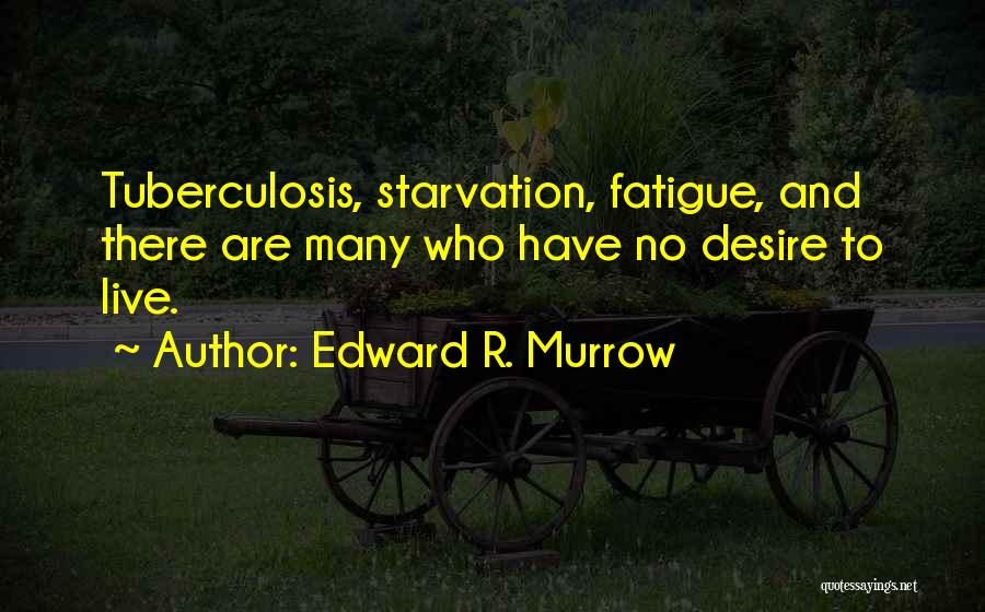 Tuberculosis Quotes By Edward R. Murrow