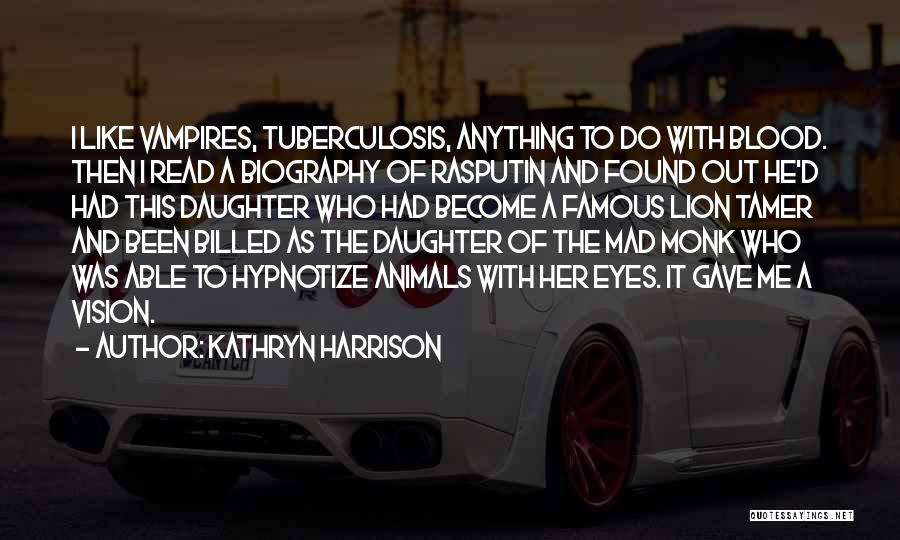 Tuberculosis Quotes By Kathryn Harrison