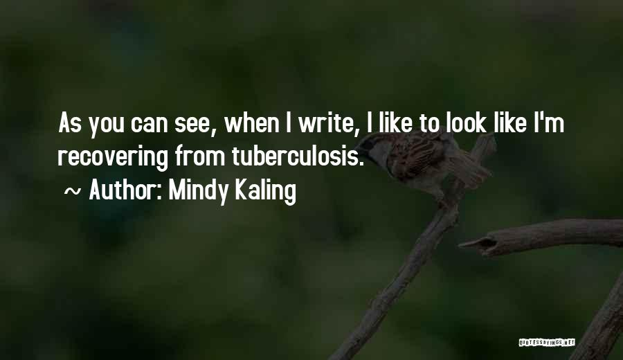 Tuberculosis Quotes By Mindy Kaling
