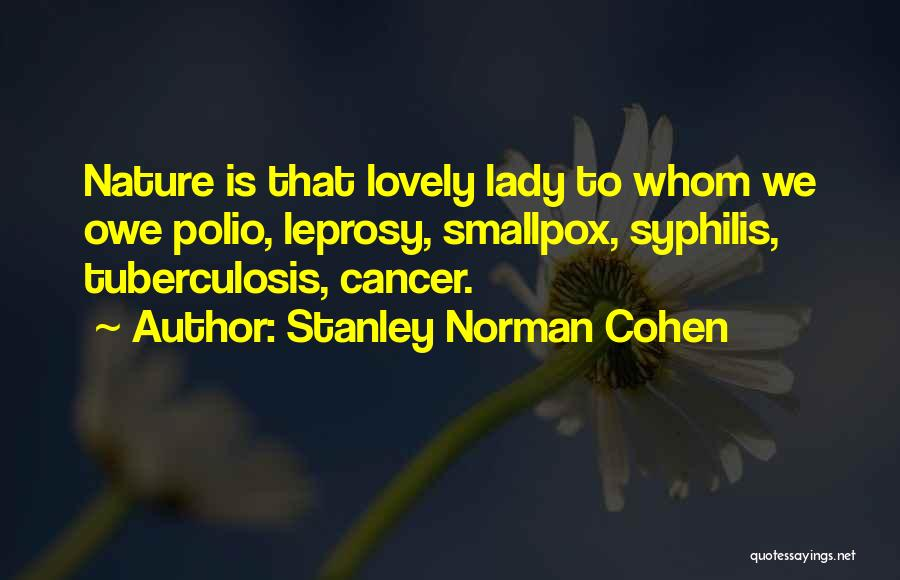 Tuberculosis Quotes By Stanley Norman Cohen