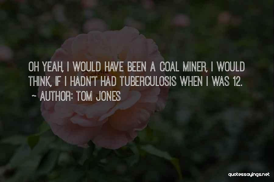 Tuberculosis Quotes By Tom Jones