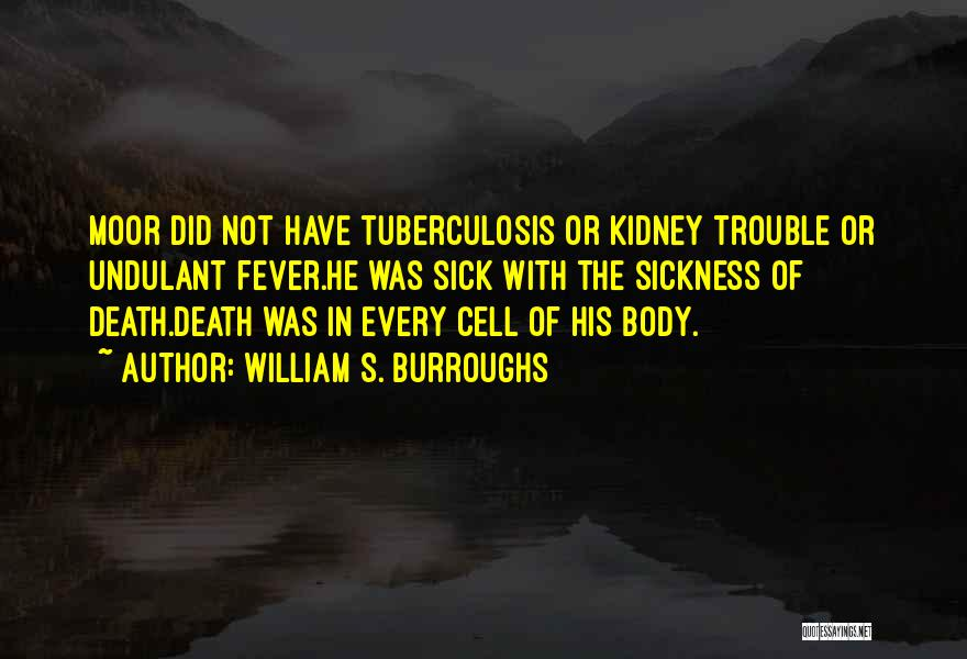 Tuberculosis Quotes By William S. Burroughs
