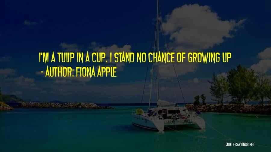 Tulip Quotes By Fiona Apple