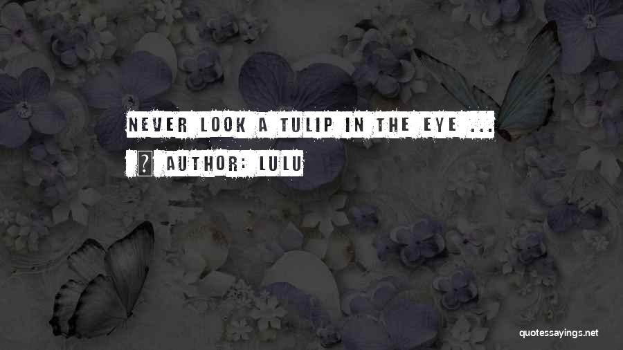 Tulip Quotes By Lulu