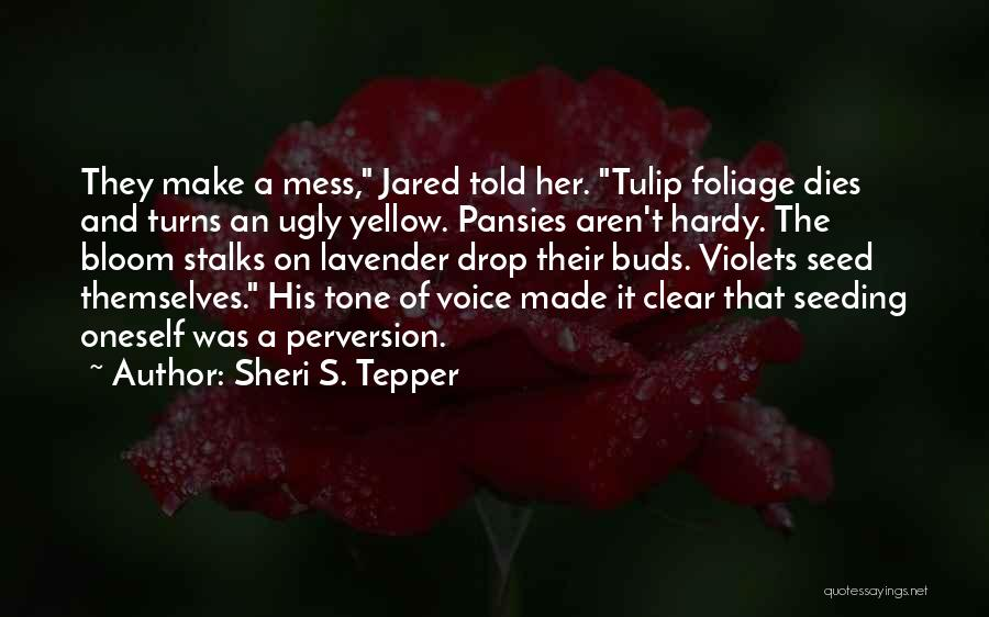 Tulip Quotes By Sheri S. Tepper