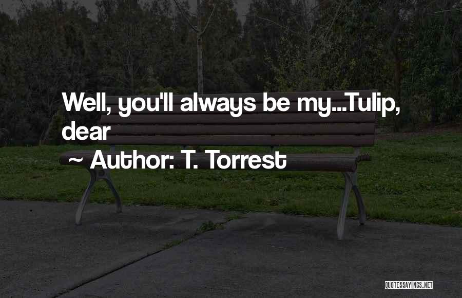 Tulip Quotes By T. Torrest