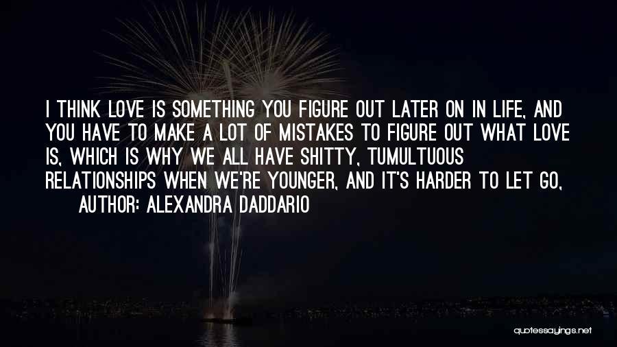 Tumultuous Relationships Quotes By Alexandra Daddario