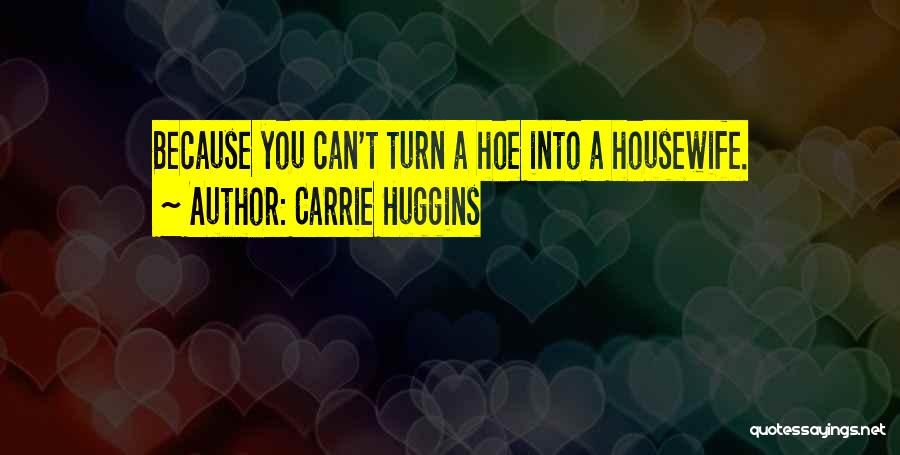 Top 3 Turn A Hoe Into A Housewife Quotes & Sayings
