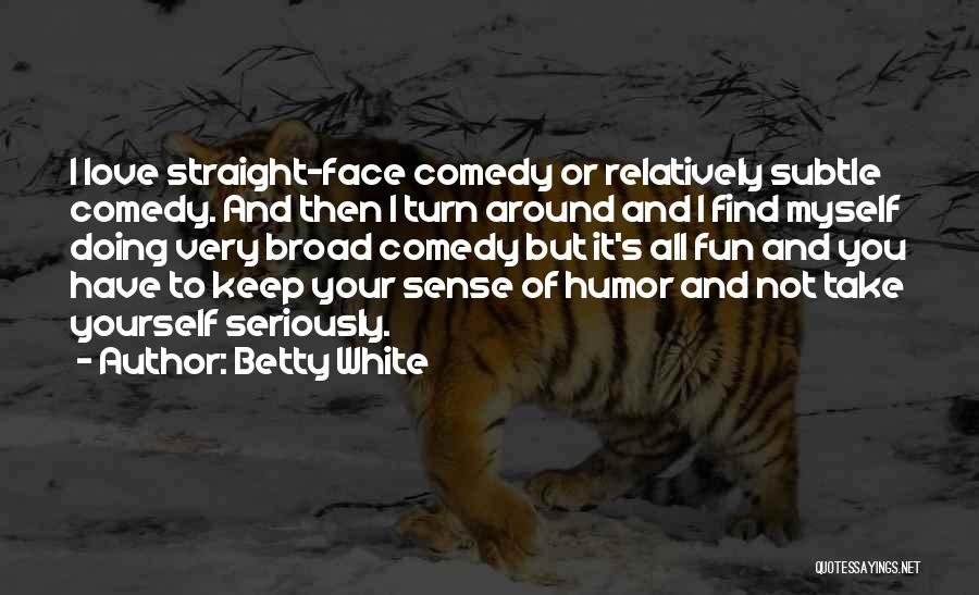 Turn Around Love Quotes By Betty White