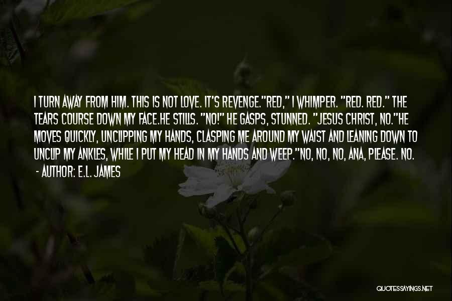 Turn Around Love Quotes By E.L. James