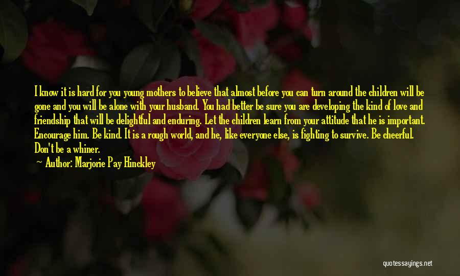 Turn Around Love Quotes By Marjorie Pay Hinckley