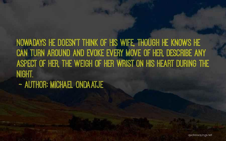 Turn Around Love Quotes By Michael Ondaatje
