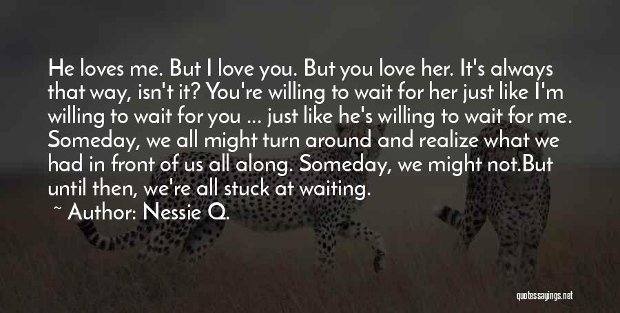Turn Around Love Quotes By Nessie Q.