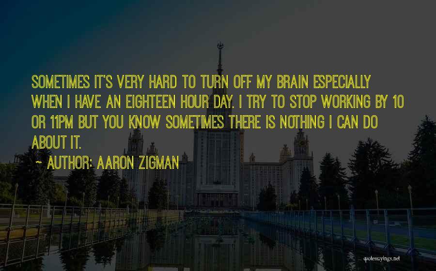 Turn Off Brain Quotes By Aaron Zigman