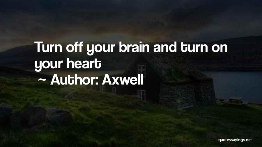 Turn Off Brain Quotes By Axwell