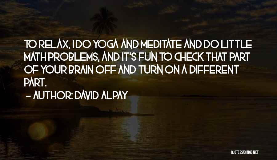 Turn Off Brain Quotes By David Alpay