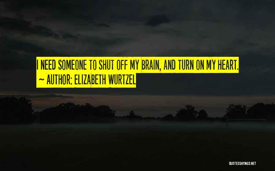 Turn Off Brain Quotes By Elizabeth Wurtzel