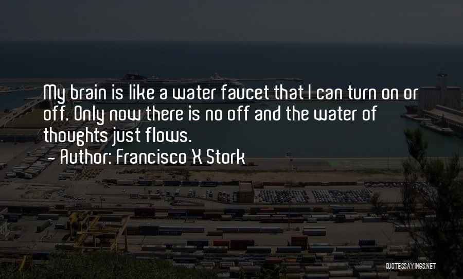 Turn Off Brain Quotes By Francisco X Stork
