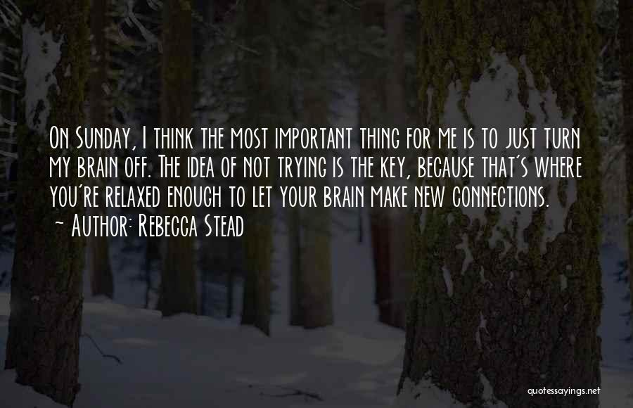 Turn Off Brain Quotes By Rebecca Stead